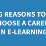 6 Reasons to Choose a Career in E-learning