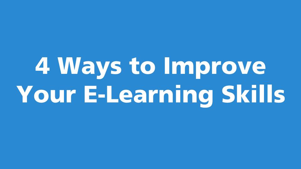4 Ways To Improve Your Elearning Skills